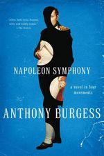 Napoleon Symphony - A Novel in Four Movements : A Novel in Four Movements - Anthony Burgess