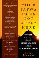 Your Fatwa Does Not Apply Here : Untold Stories from the Fight Against Muslim Fundamentalism - Karima Bennoune