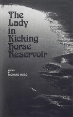 The Lady in Kicking Horse Reservoir : Poems - Richard Hugo