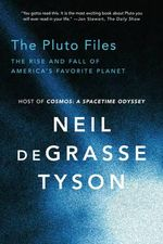 The Pluto Files : The Rise and Fall of America's Favorite Planet - Neil deGrasse Tyson
