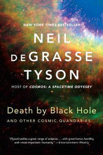 Death by Black Hole : And Other Cosmic Quandaries - Neil deGrasse Tyson