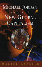 Michael Jordan and the New Global Capitalism (New Edition) - Walter LaFeber