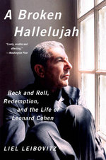 A Broken Hallelujah : Rock and Roll, Redemption, and the Life of Leonard Cohen - Liel Leibovitz