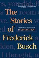 The Stories of Frederick Busch - Frederick Busch