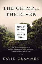 The Chimp and the River : How AIDS Emerged from an African Forest - David Quammen