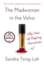 The Madwoman in the Volvo : My Year of Raging Hormones - Sandra Tsing Loh