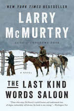 The Last Kind Words Saloon : A Novel - Larry McMurtry