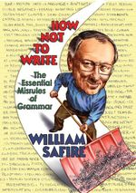 How Not to Write : The Essential Misrules of Grammar - William Safire