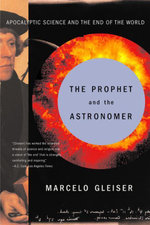 The Prophet and the Astronomer : Apocalyptic Science and the End of the World - Marcelo Gleiser
