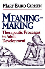 Meaning Making : Therapeutic Processes in Adult Development - Mary Baird Carlsen