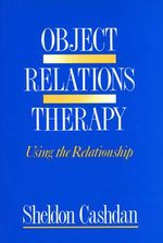 Object Relations Therapy : Using the Relationship - Sheldon Cashdan