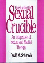 Constructing the Sexual Crucible : Integration of Sexual and Marital Therapy - Dr. David Schnarch