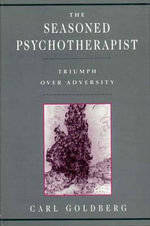 The Seasoned Psychotherapist : Triumph Over Adversity - Carl Goldberg