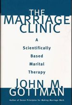 The Marriage Clinic : A Scientifically Based Marital Therapy - Ph.D. John M. Gottman