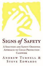 Signs of Safety : A Solution and Safety Oriented Approach to Child Protection Casework - Andrew Turnell