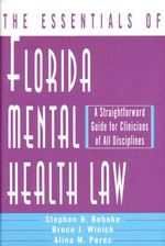 Florida Mental Health Law : A Straightforward Guide for Clinicians of All Disciplines - Stephen H. Behnke