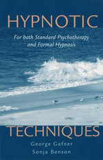 Hypnotic Techniques : For Standard Psychotherapy and Formal Hypnosis - George Gafner