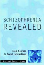 Schizophrenia Revealed : From Neurons to Social Interactions - Michael Foster Green