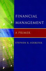 Financial Management : A Primer - Stephen R. Foerster