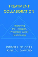 Treatment Collaboration : Improving the Therapist, Client, Prescriber Relationship - Ronald J. Diamond