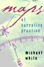 Maps of Narrative Practice - Michael White