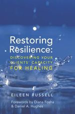 Restoring Resilience : Discovering Your Clients' Capacity for Healing - Eileen Russell