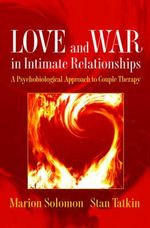 Love And War In Intimate Relationships : A Psychobiological Approach To Couple Therapy :  A Psychobiological Approach to Couple Therapy - Marion Solomon