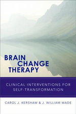 Brain Change Therapy : Clinical Interventions for Self-Transformation - Carol J. Kershaw