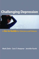 Challenging Depression : A Go-to Guide for Clinicians and Patients - Mark Zetin
