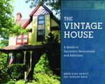 The Vintage House : A Guide to Successful Renovations and Additions - Mark Alan Hewitt
