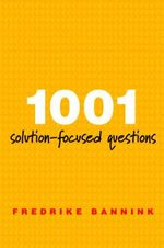 1001 Solution-Focused Questions : Handbook for Solution-focused Interviewing - Fredrike Bannink