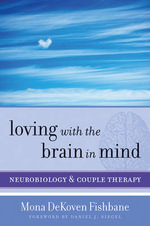 Loving with the Brain in Mind : Neurobiology and Couple Therapy - Mona Dekoven Fishbane