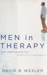 Men in Therapy : New Approaches for Effective Treatment - David B. Wexler