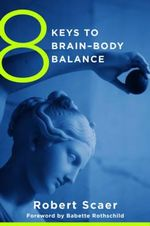 8 Keys to Brain-Body Balance : The Landmark Minnesota Twin Study - Robert Scaer