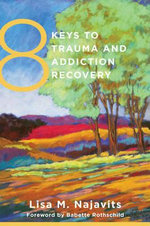 8 Keys to Trauma and Addiction Recovery - Lisa M. Najavits