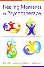 Healing Moments in Psychotherapy - Daniel J. Siegel