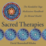 Sacred Therapies : The Kundalini Yoga Meditation Handbook for Mental Health - David Shannahoff-Khalsa