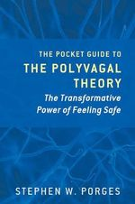 Clinical Insights from the Polyvagal Theory : The Transformative Power of Feeling Safe - Stephen Porges