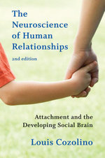 The Neuroscience of Human Relationships : Attachment and the Developing Social Brain - Louis Cozolino