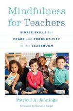 Mindfulness for Teachers - Simple Skills for Peace and Productivity in the Classroom - Patricia A. Jennings