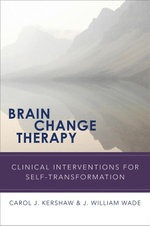 Brain Change Therapy : Clinical Interventions for Self-Transformation - Carol Kershaw