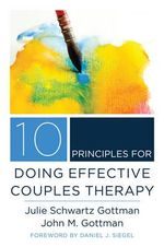 10 Principles for Doing Effective Couples Therapy - Julie Schwartz Gottman