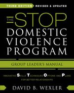The STOP Domestic Violence Program - Group Leader's Manual : Innovative Skills, Techniques, Options, and Plans for Better Relationships - David B. Wexler