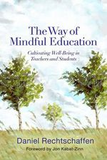 The Way of Mindful Education : Cultivating Well-Being in Teachers and Students - Daniel Rechtschaffen