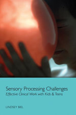 Sensory Processing Challenges : Effective Clinical Work with Kids & Teens - Lindsey Biel