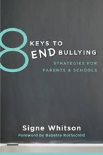 8 Keys to End Bullying : Strategies for Parents & Schools - Signe Whitson