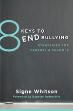8 Keys to End Bullying : Strategies for Parents & Schools (8 Keys to Mental Health) - Signe Whitson