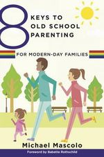 8 Keys to Old School Parenting for Modern-Day Families : 8 Keys to Mental Health - Michael Mascolo