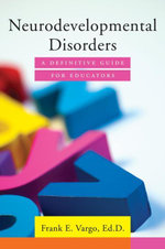 Neurodevelopmental Disorders : A Definitive Guide for Educators - Frank E. Vargo