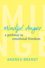 Mindful Anger : A Pathway to Emotional Freedom - Andrea Brandt